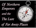 Of Northern Emperors and the Lure of Far Away Places