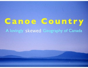Canoe Country: A Lovingly Skewed Geography of Canada
